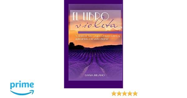 El Libro Violeta: Las leyes Universales y como fluir en la vida diaria (Spanish Edition): Mrs Dana Milano: 9781499209945: Amazon.com: Books