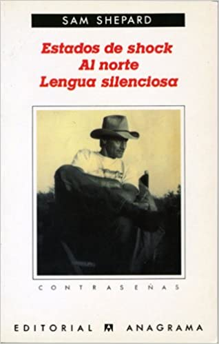 Estados de shock. Al norte. Lengua silenciosa (Spanish Edition): Sam Shepard: 9788433923721: Amazon.com: Books