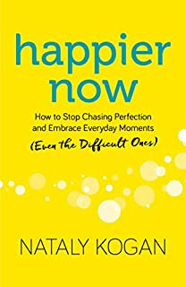 Book Cover: Happier Now: How to Stop Chasing Perfection and Embrace Everyday Moments