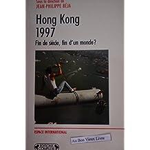 Hong Kong, 1997 : fin de siècle, fin d'un monde?