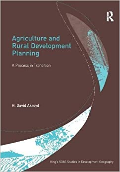 Agriculture and Rural Development Planning: A Process in Transition (King's SOAS Studies in Development Geography)