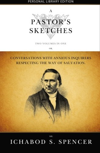 A Pastor's Sketches - Two Volumes in One: Conversations with anxious inquirers respecting the way of Salvation