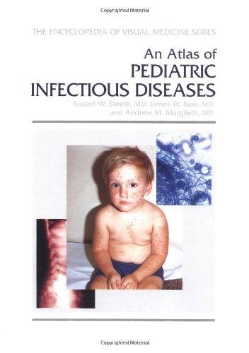 An Atlas of Pediatric Infectious Diseases (Encyclopedia of Visual Medicine)