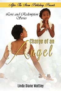 Charge of an Angel (After The Storm Publishing Presents) (Love and Redemption Series) (Volume 1)
