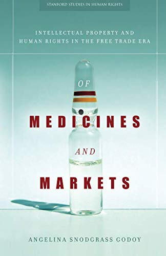 Of Medicines and Markets: Intellectual Property and Human Rights in the Free Trade Era (Stanford Studies in Human Rights)