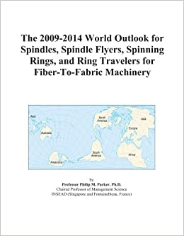 The 2009-2014 World Outlook for Spindles, Spindle Flyers, Spinning ...