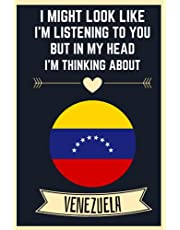 I Might Look Like I'm Listening To You But In My Head I'm Thinking About Venezuela: Blank Lined Notebook for Venezuela Lovers | Awesome Blank Lined Journal For Venezuela Lover | Cute Notebook For Venezuela Lover | 6x9 Inches,110 Lined Pages