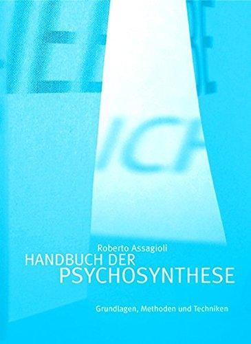 Handbuch der Psychosynthese: Grundlagen, Methoden und Techniken