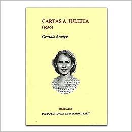 CARTAS A JULIETA (1950): Amazon.es: GONZALO ARANGO: Libros