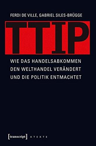 TTIP: Wie das Handelsabkommen den Welthandel verändert und die Politik entmachtet (übersetzt aus dem Englischen von Michael Schmidt) (X-Texte zu Kultur und Gesellschaft)