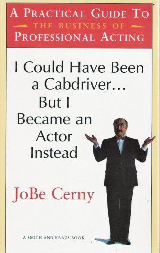 I Could Have Been a Cabdriver... but I Became an Actor Instead: A Practical Guide to the Business of Professional Acting (Career Development Series) by JoBe Cerny (2002-03-31)