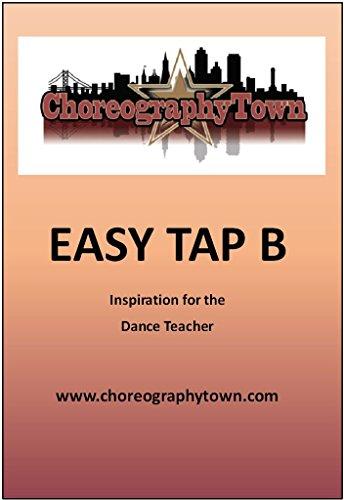 EASY TAP B: Inspiration for the Dance Teacher (ChoreographyTown Book 2)