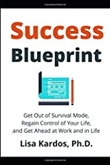 Success Blueprint: Get Out of Survival Mode, Regain Control of Your Life, and Get Ahead at Work and in Life (Design Your Success Series) Paperback