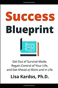 Success Blueprint: Get Out of Survival Mode, Regain Control of Your Life, and Get Ahead at Work and in Life (Design Your Success Series)