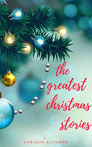 (The Greatest Christmas Stories: 120+ Authors, 250+ Magical Christmas)