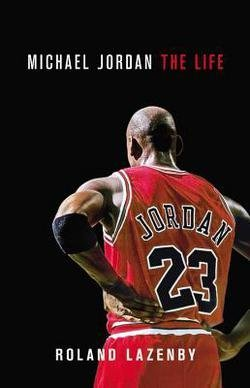 Roland Lazenby: Michael Jordan : The Life (Hardcover); 2014 Edition