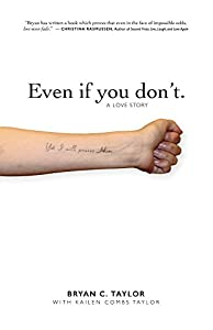 Even if you don't.: A love story by Bryan C. Taylor, Kailen Combs Taylor