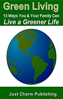 Green Living 15 Ways You And Your Family Can Live A