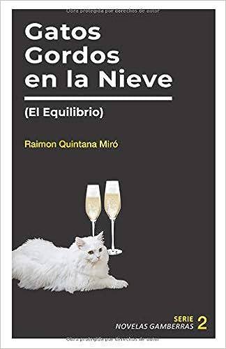 Gatos Gordos en la Nieve: (El Equilibrio) (Novelas Gamberras) (Spanish Edition) (Spanish)