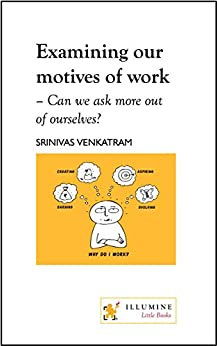 Examining our motives of work: can we ask more out of ourselves? (Design of Life) by [Venkatram, Srinivas]