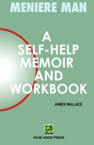 Meniere Man: A Self-Help Memoir and Workbook for Meniere's Disease