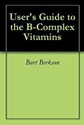 User's Guide to the B-Complex Vitamins (English Edition)