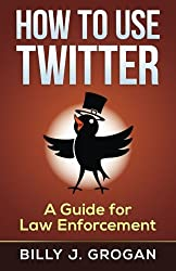 How to Use Twitter: A Guide for Law Enforcement