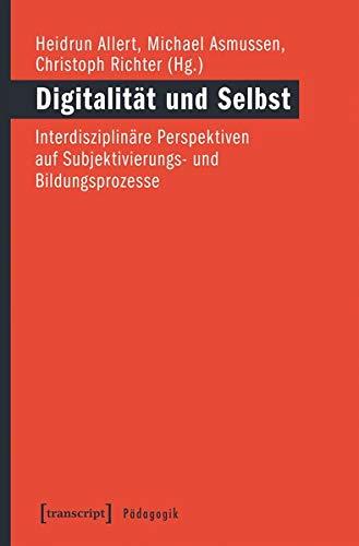 Digitalität und Selbst: Interdisziplinäre Perspektiven auf Subjektivierungs- und Bildungsprozesse (Pädagogik)
