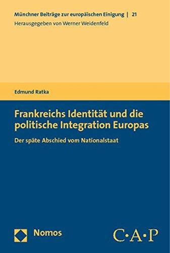 Frankreichs Identität und die politische Integration Europas: Der späte Abschied vom Nationalstaat