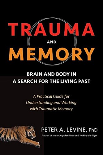 Trauma and Memory: Brain and Body in a Search for the Living Past: A Practical Guide for Understanding and Working with Traumatic - Ph Vans Price