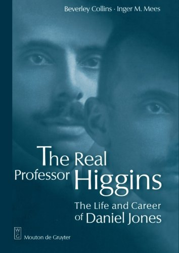 The Real Professor Higgins: The Life and Career of Daniel Jones by Mouton de Gruyter