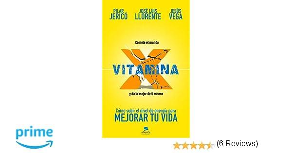 Vitamina X: Cómo subir tu nivel de energía para mejorar tu vida COLECCION ALIENTA: Amazon.es: Pilar Jericó, Jesús Vega de la Falla, José Luis Llorente ...