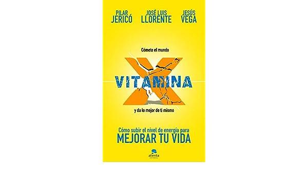 Amazon.com: Vitamina X: Cómo subir tu nivel de energía para mejorar tu vida (Spanish Edition) eBook: Pilar Jericó, Jesús Vega de la Falla, ...