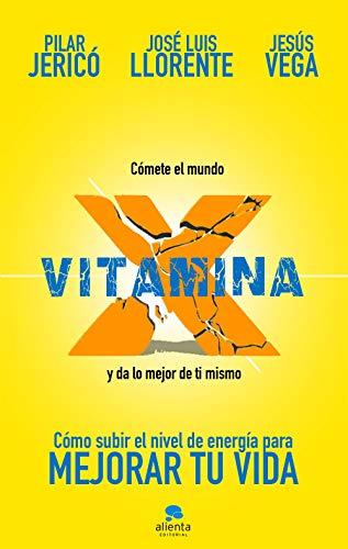 Vitamina X: Cómo subir tu nivel de energía para mejorar tu vida (Spanish Edition