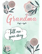 Grandma Tell me your Story: A Guided Keepsake Journal for your Grandmother to share her Life & her Memories