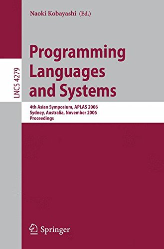 Programming Languages and Systems: 4th Asian Symposium, APLAS 2006, Sydney, Australia, November 8-10, 2006, Proceedings (Lecture Notes in Computer Science) by Brand: Springer