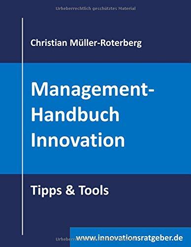 Management-Handbuch Innovation: Tipp & Tools Gebundenes Buch – 2. September 2018 Christian Müller-Roterberg Books on Demand 3752841044 Wirtschaft