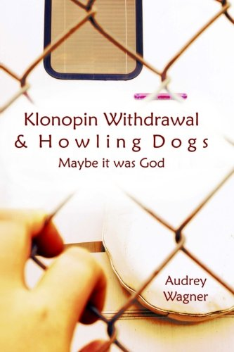 Klonopin Withdrawal   Howling Dogs  Maybe It Was God