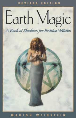 Earth Magic, revised edition: A Book of Shadows for Positive Witches