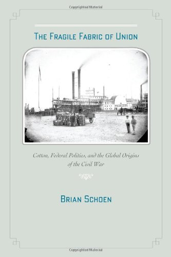 The Fragile Fabric of Union: Cotton, Federal Politics, and the Global Origins of the Civil War (Studies in Early American Economy and Society from the Library Company of Philadelphia)