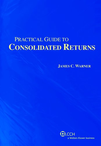 Practical Guide to Consolidated Returns (2nd Edition) (Practical Guides)