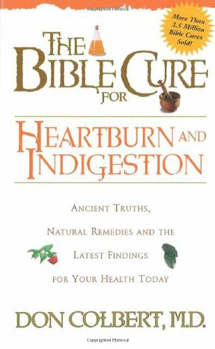 The Bible Cure for Heartburn: Ancient Truths, Natural Remedies and the Latest Findings for Your Health Today (Fitness and Health)
