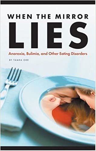 When the Mirror Lies Bulimia and Other Eating Disorders Anorexia