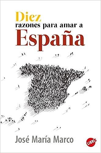Diez Razones para amar a España (Libris): Amazon.es: Marco, José María: Libros