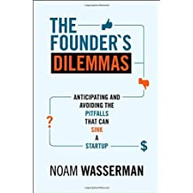 The Founder's Dilemmas: Anticipating and Avoiding the Pitfalls That Can Sink a Startup by Wasserman, Noam (2012) Hardcover