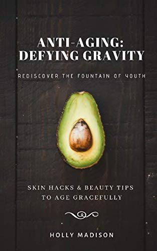 41fyQRc62zL - Rediscover The Fountain Of Youth: Skin Hacks & Beauty Tips To Age Gracefully: Anti-Aging Defying Gravity
