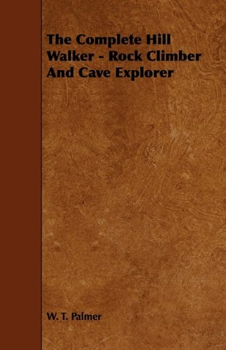 The Complete Hill Walker - Rock Climber And Cave Explorer