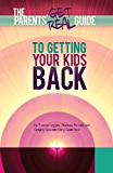 Parents' Get Real Guide to Getting Your Kids Back