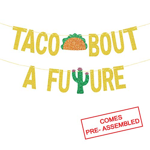 TACO BOUT A FUTURE Gold Glitter Banner | Graduation Celebration Banner for Fiesta Graduation Party | Fiesta Themed Bachelorette Wedding Bridal Shower Engagement Party Decoration -