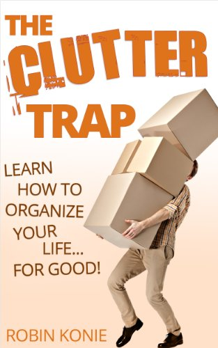 The Clutter Trap: Learn How To Organize Your Life For Good! by [Konie, Robin]